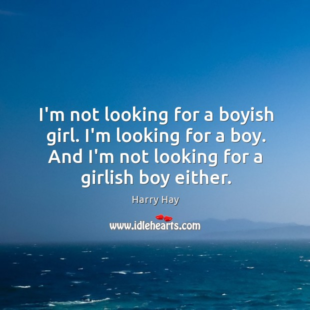 I'm not looking for a boyish girl. I'm looking for a boy. Image