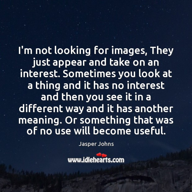 I'm not looking for images, They just appear and take on an Image