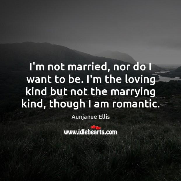Image, I'm not married, nor do I want to be. I'm the loving