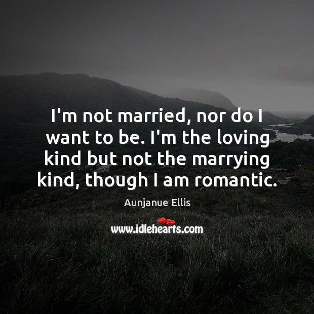 I'm not married, nor do I want to be. I'm the loving Image