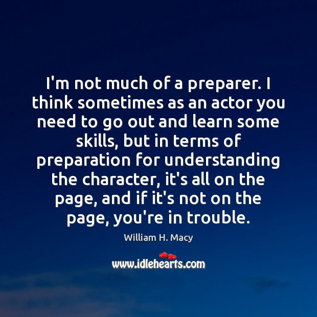Image, I'm not much of a preparer. I think sometimes as an actor
