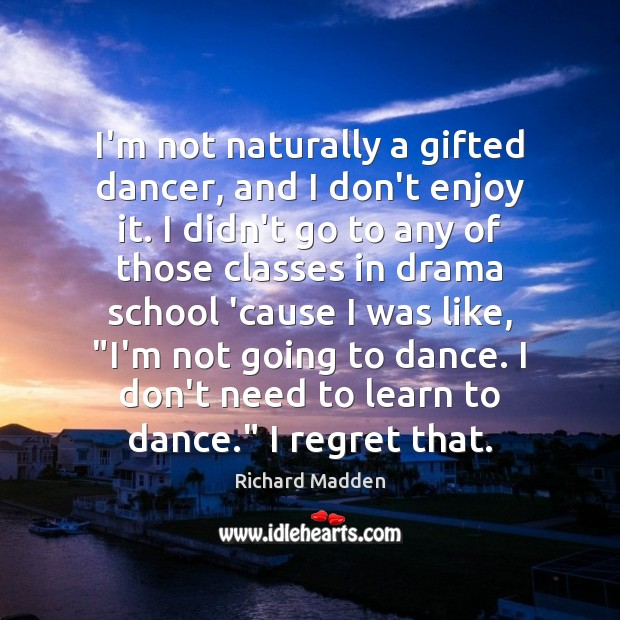 Richard Madden Picture Quote image saying: I'm not naturally a gifted dancer, and I don't enjoy it. I