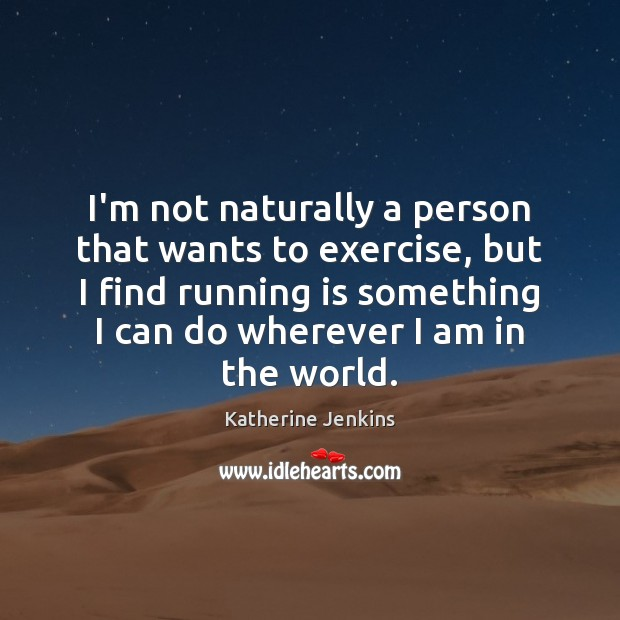 I'm not naturally a person that wants to exercise, but I find Image
