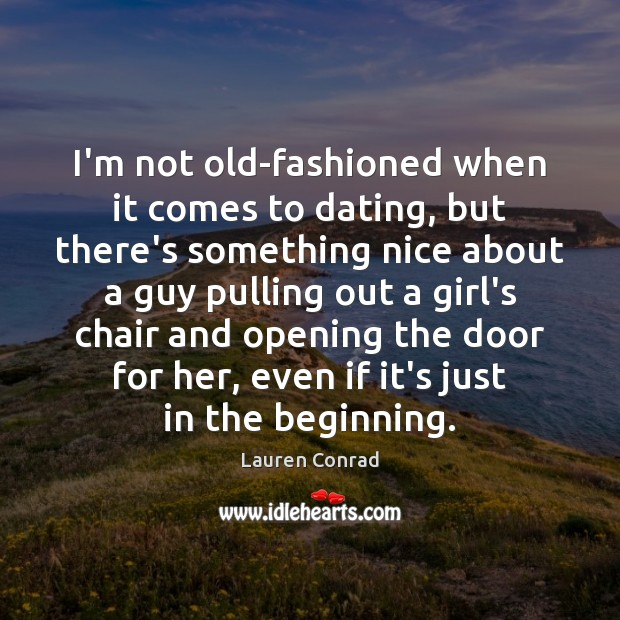 Image, I'm not old-fashioned when it comes to dating, but there's something nice