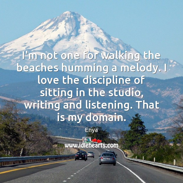 Enya Picture Quote image saying: I'm not one for walking the beaches humming a melody. I love