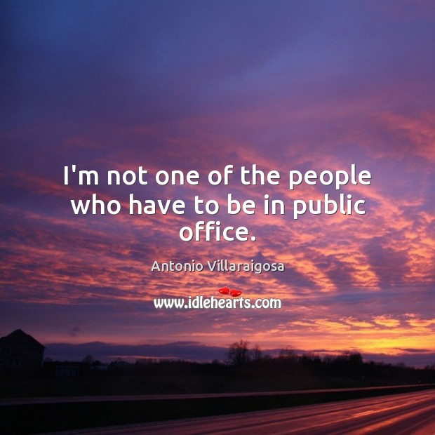 I'm not one of the people who have to be in public office. Image