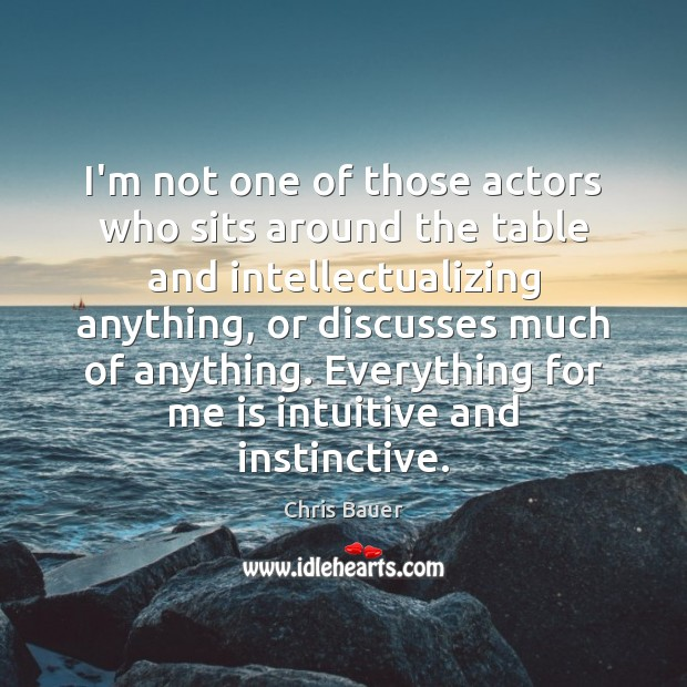I'm not one of those actors who sits around the table and Image