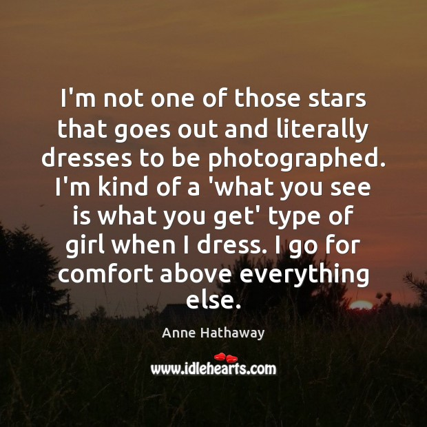I'm not one of those stars that goes out and literally dresses Anne Hathaway Picture Quote