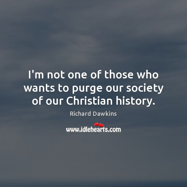 I'm not one of those who wants to purge our society of our Christian history. Image