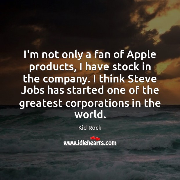 I'm not only a fan of Apple products, I have stock in Image