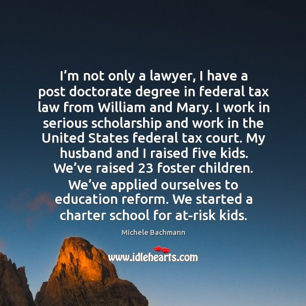 Image, I'm not only a lawyer, I have a post doctorate degree in federal tax law from william and mary.