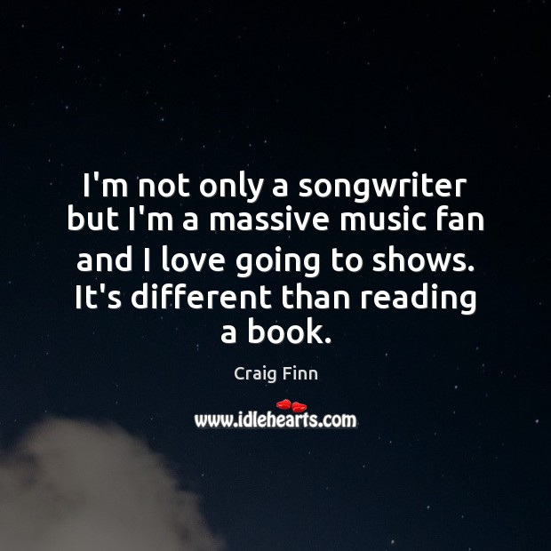 Image, I'm not only a songwriter but I'm a massive music fan and