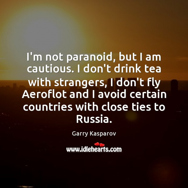 I'm not paranoid, but I am cautious. I don't drink tea with Image