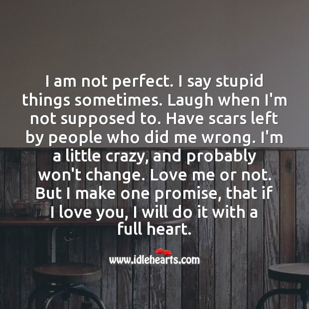 I'm not perfect. But I make one promise, that if I love you, I'll do it with a full heart. Awesome Quotes Image