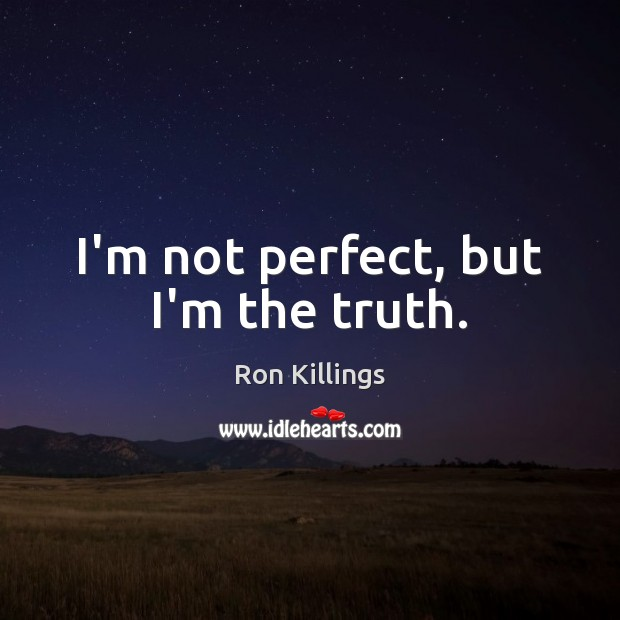 I'm not perfect, but I'm the truth. Image