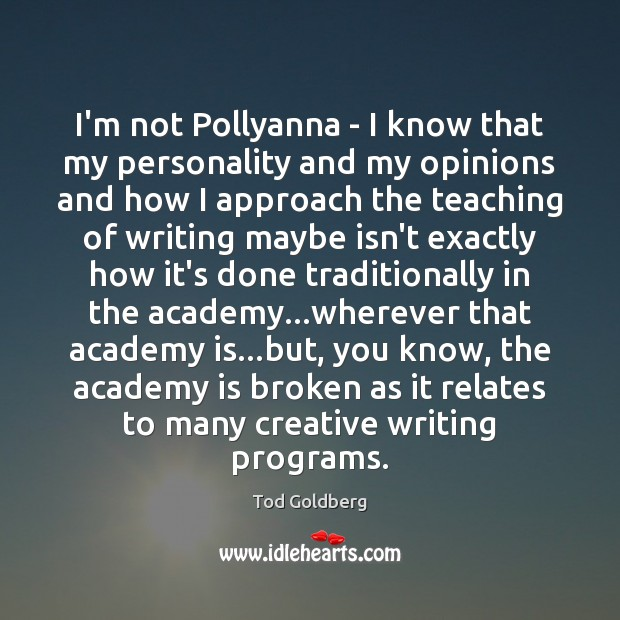 I'm not Pollyanna – I know that my personality and my opinions Image