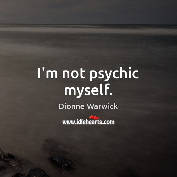I'm not psychic myself. Image