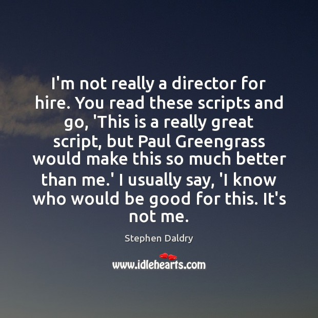 I'm not really a director for hire. You read these scripts and Image