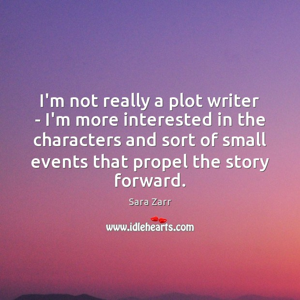 I'm not really a plot writer – I'm more interested in the Image