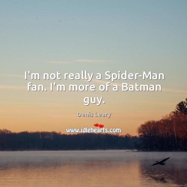 I'm not really a Spider-Man fan. I'm more of a Batman guy. Image