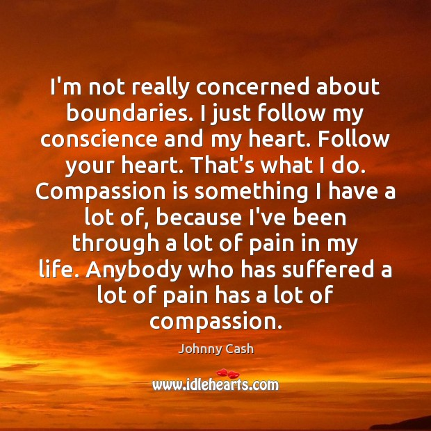 I'm not really concerned about boundaries. I just follow my conscience and Image
