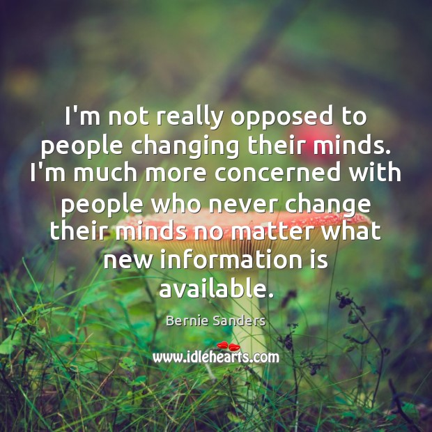 I'm not really opposed to people changing their minds. I'm much more Image
