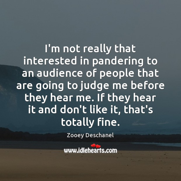 I'm not really that interested in pandering to an audience of people Judge Quotes Image