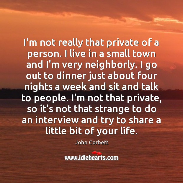 I'm not really that private of a person. I live in a Image