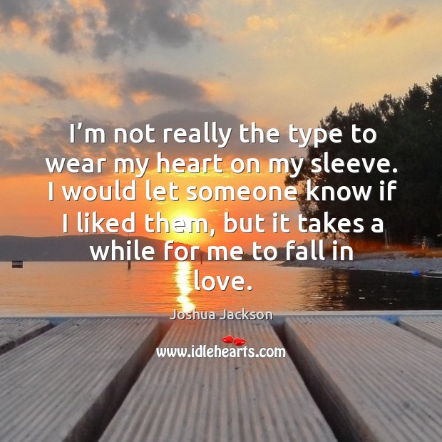 I'm not really the type to wear my heart on my sleeve. Image