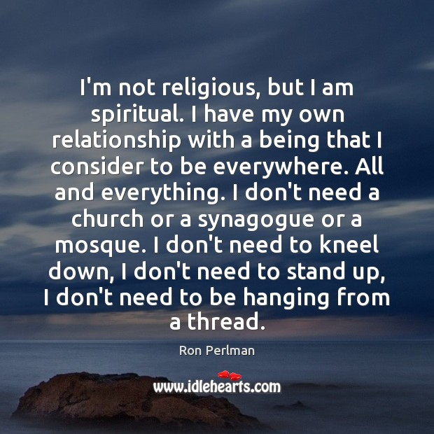 Image, I'm not religious, but I am spiritual. I have my own relationship