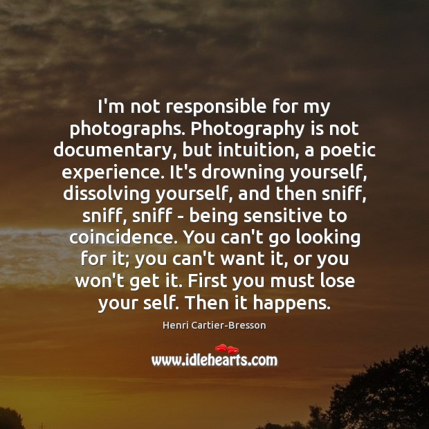 I'm not responsible for my photographs. Photography is not documentary, but intuition, Henri Cartier-Bresson Picture Quote