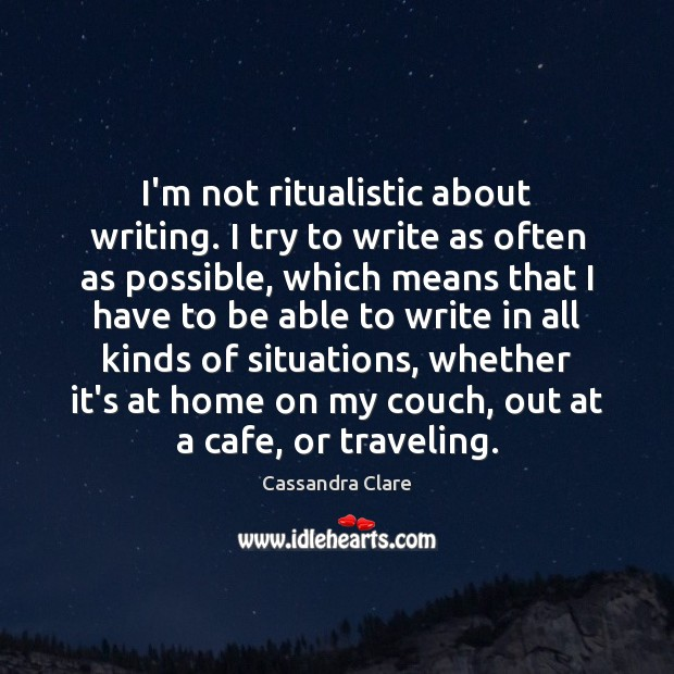 I'm not ritualistic about writing. I try to write as often as Travel Quotes Image