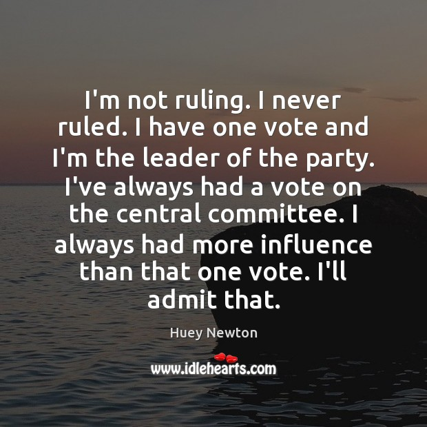 I'm not ruling. I never ruled. I have one vote and I'm Image