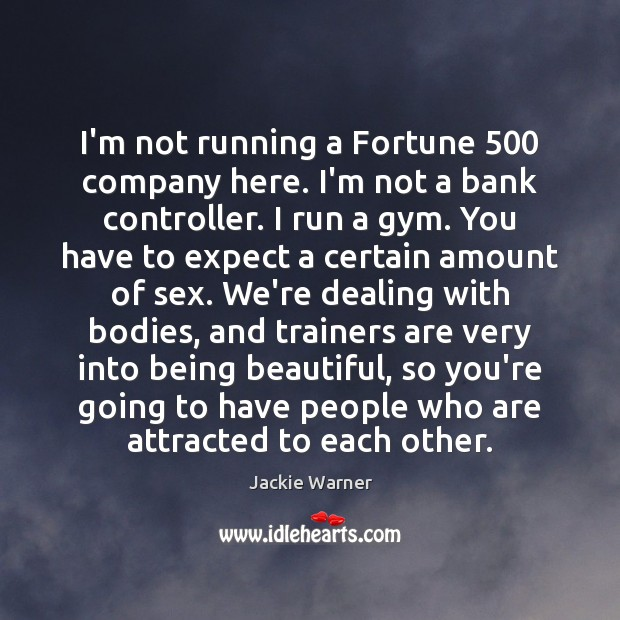 I'm not running a Fortune 500 company here. I'm not a bank controller. Image