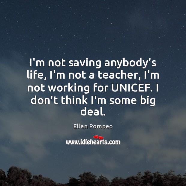 I'm not saving anybody's life, I'm not a teacher, I'm not working Image