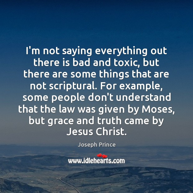I'm not saying everything out there is bad and toxic, but there Joseph Prince Picture Quote