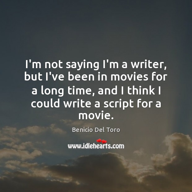 I'm not saying I'm a writer, but I've been in movies for Benicio Del Toro Picture Quote
