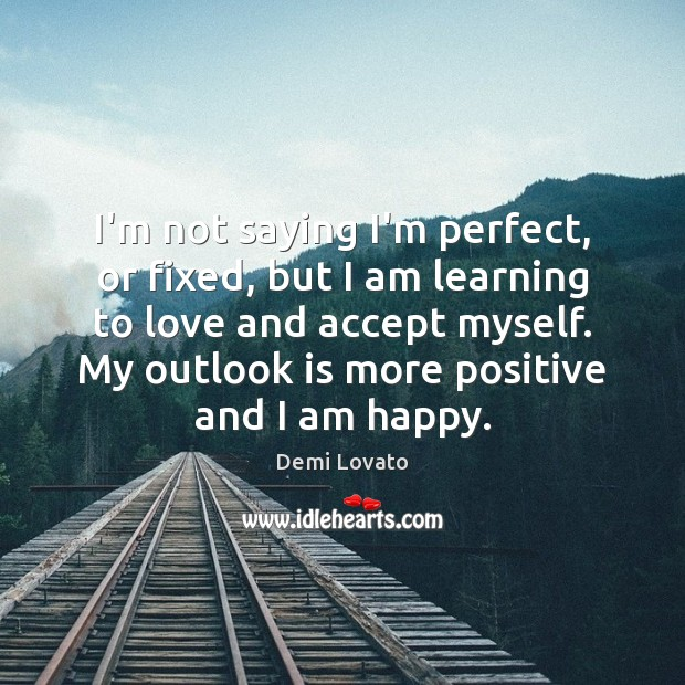 Image, I'm not saying I'm perfect, or fixed, but I am learning to