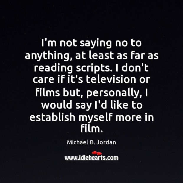 I'm not saying no to anything, at least as far as reading I Don't Care Quotes Image