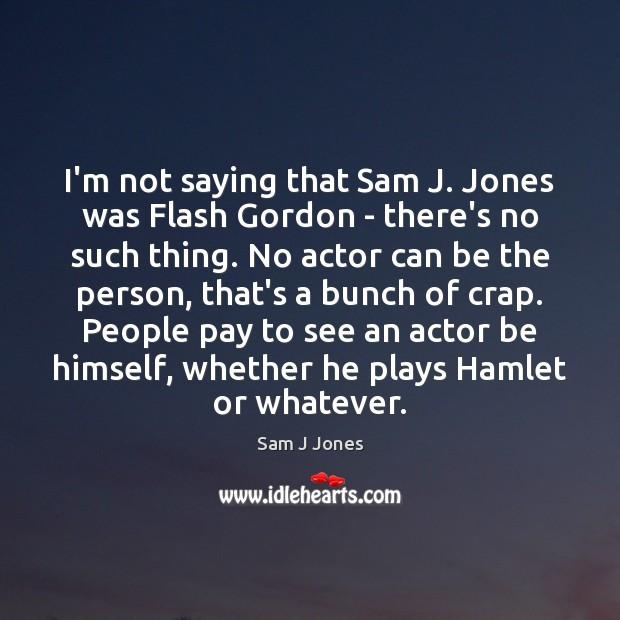 I'm not saying that Sam J. Jones was Flash Gordon – there's Image