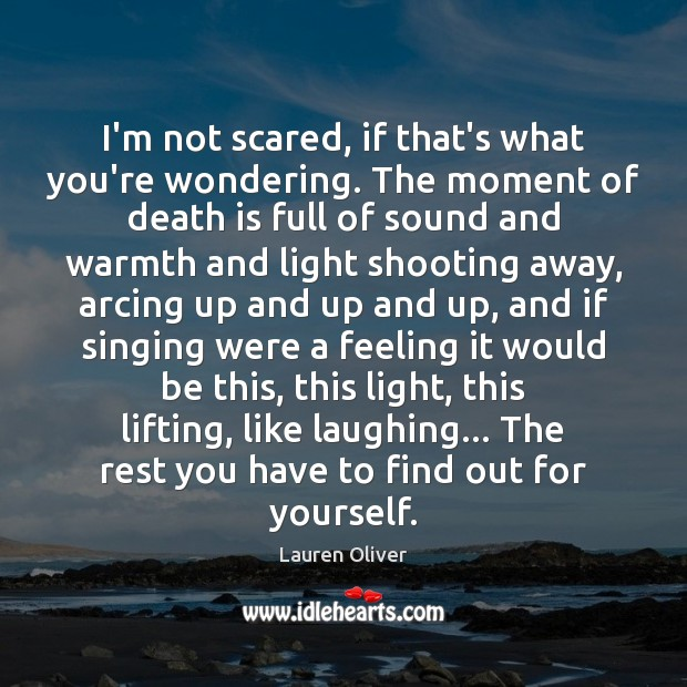 I'm not scared, if that's what you're wondering. The moment of death Lauren Oliver Picture Quote