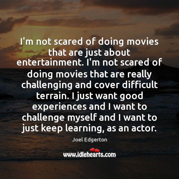 I'm not scared of doing movies that are just about entertainment. I'm Joel Edgerton Picture Quote