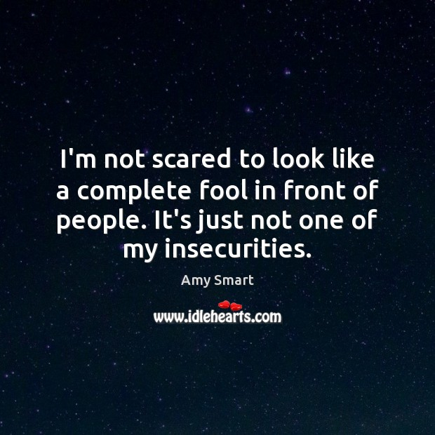 Image, I'm not scared to look like a complete fool in front of