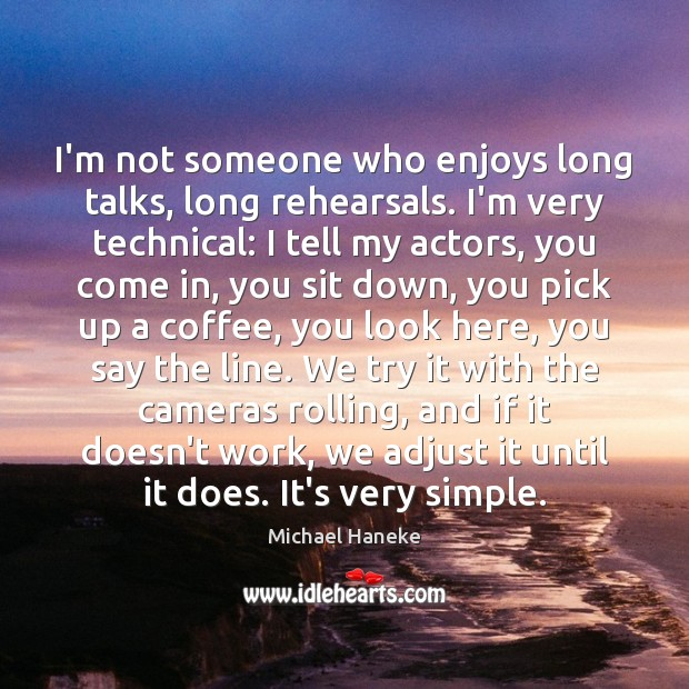 Image, I'm not someone who enjoys long talks, long rehearsals. I'm very technical: