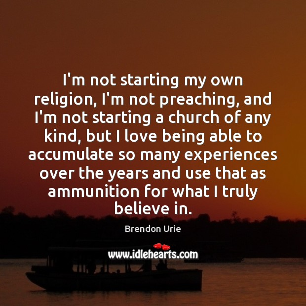 I'm not starting my own religion, I'm not preaching, and I'm not Image