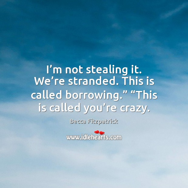 """I'm not stealing it. We're stranded. This is called borrowing."""" """" Image"""