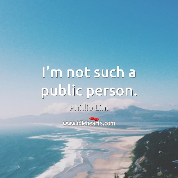 I'm not such a public person. Image