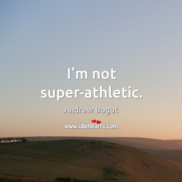 I'm not super-athletic. Image