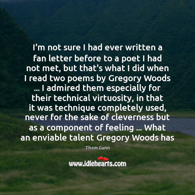 Thom Gunn Picture Quote image saying: I'm not sure I had ever written a fan letter before to