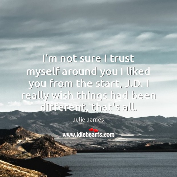 I'm not sure I trust myself around you I liked you Image